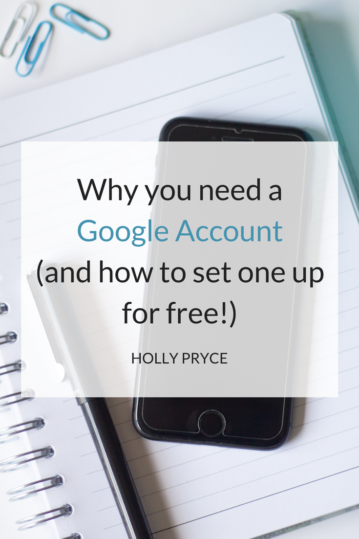 Why you need a Google Account (and how to set one up for free!) | HollyPryce.com