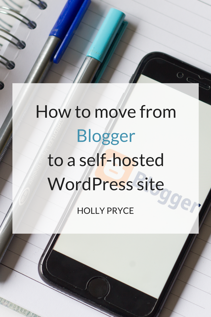 How to move from Blogger to a self-hosted WordPress site | HollyPryce.com