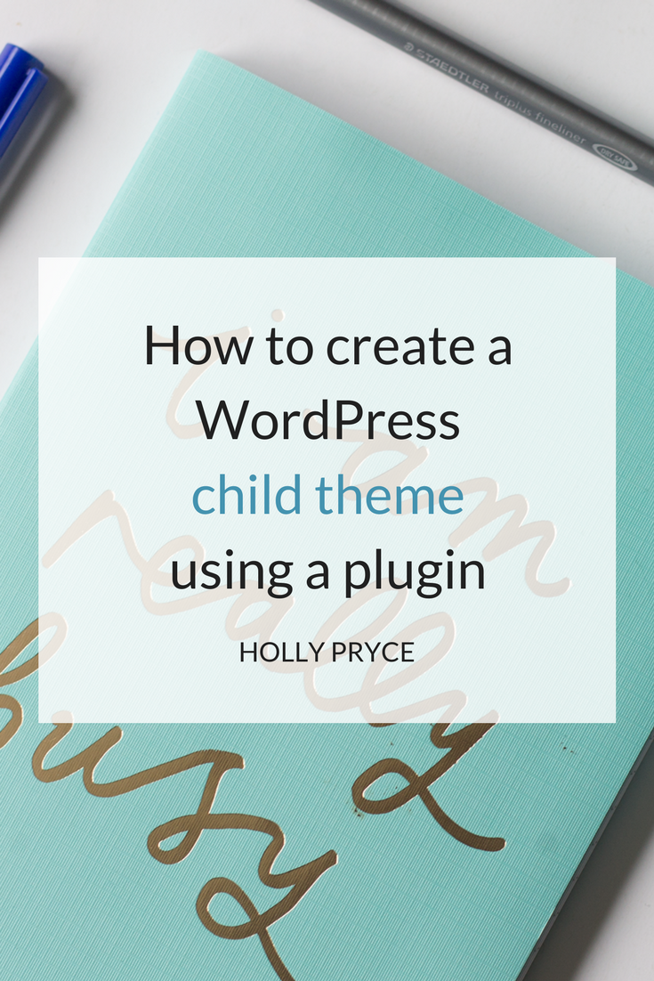 How to create a WordPress child theme using a plugin | HollyPryce.com