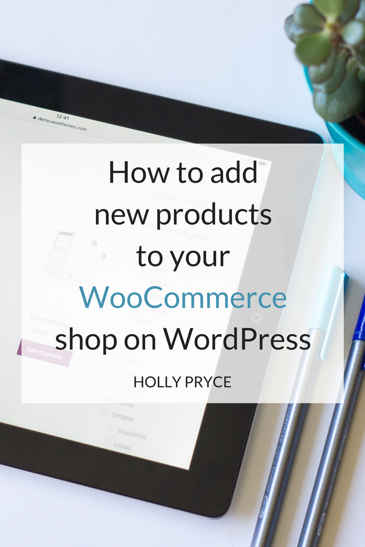 How to add new products to your WooCommerce shop on WordPress | HollyPryce.com