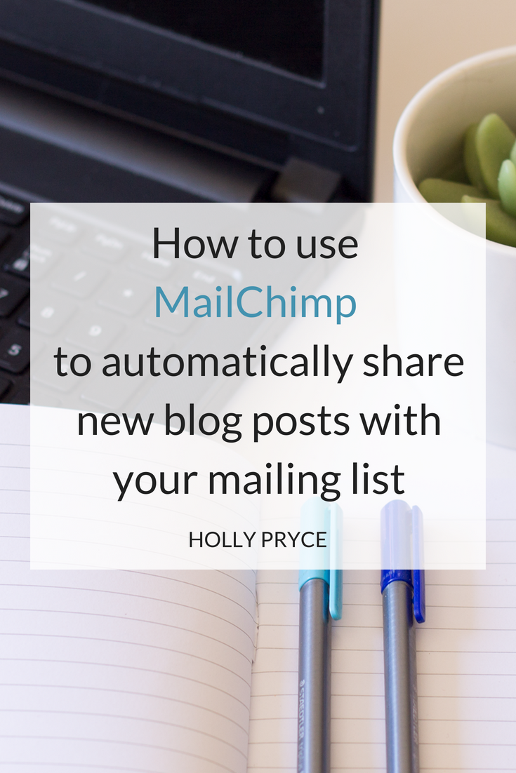 How to use MailChimp to automatically share new blog posts with your mailing list | HollyPryce.com