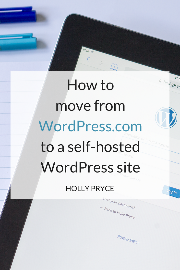 How to move from WordPress.com to a self-hosted WordPress site | HollyPryce.com