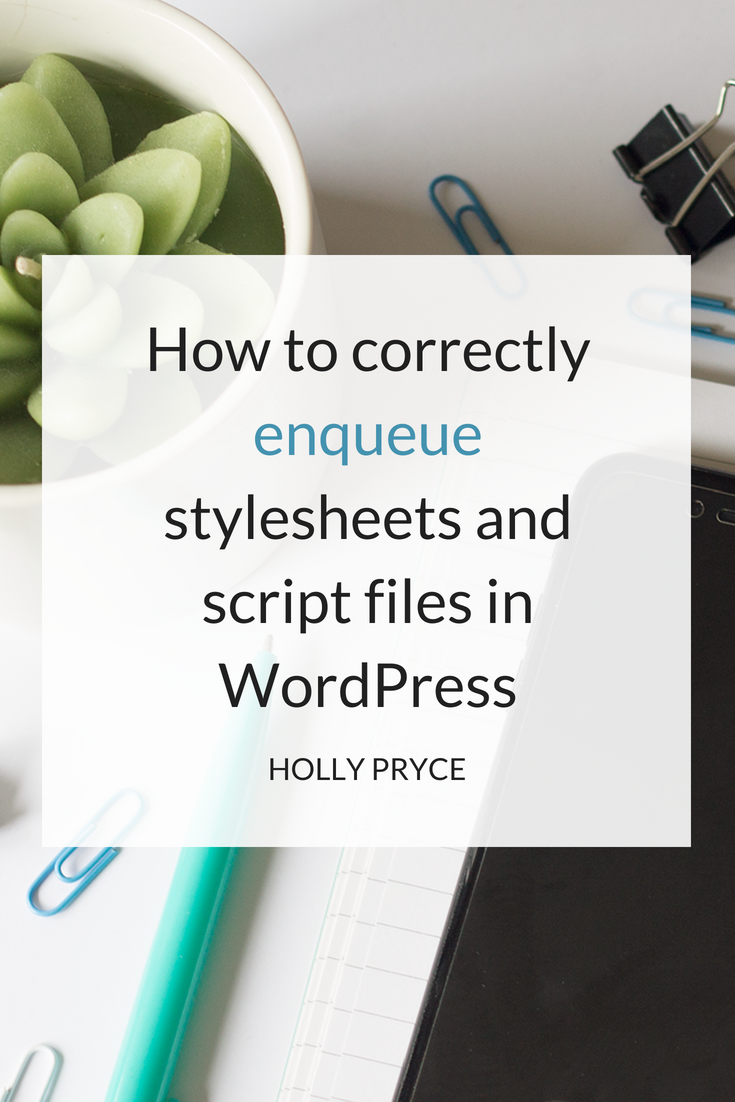 How to correctly enqueue stylesheets and script files in WordPress | HollyPryce.com