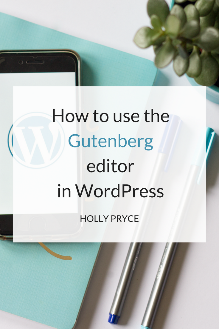 How to use the Gutenberg editor in WordPress | HollyPryce.com