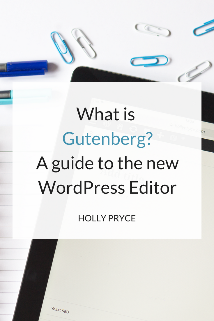What is Gutenberg? - A guide to the new WordPress editor | HollyPryce.com