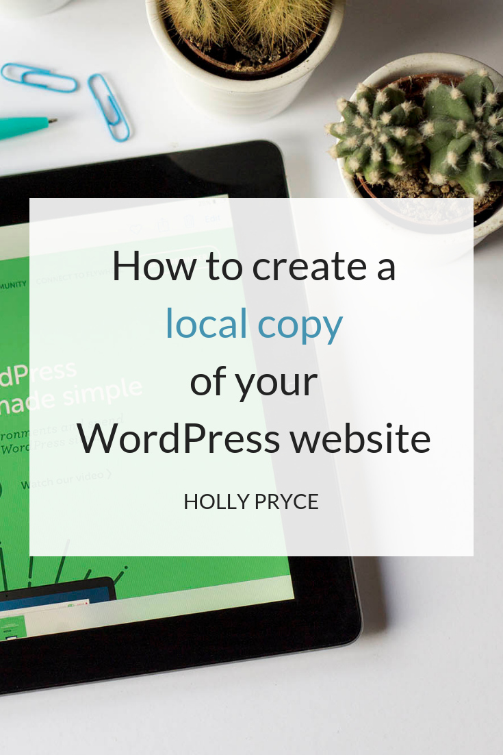 How to create a local copy of your WordPress website | HollyPryce.com