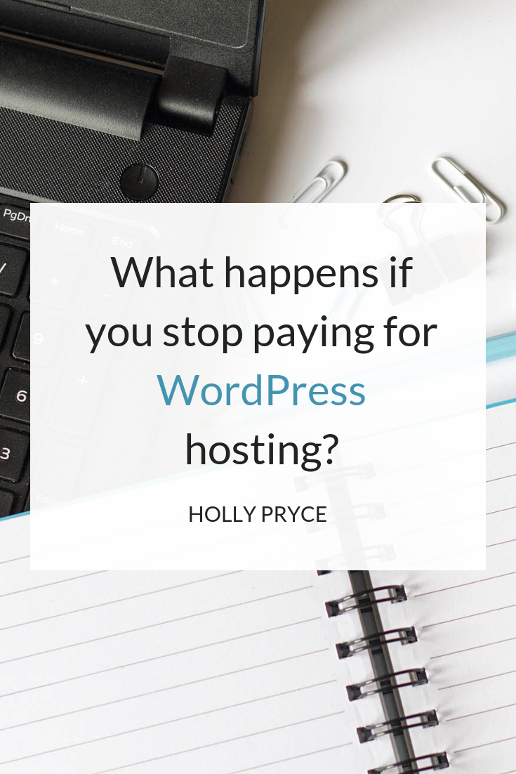 What happens if you stop paying for WordPress hosting? | HollyPryce.com