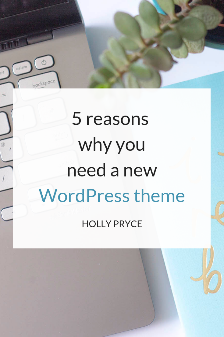 5 reasons why you need a new WordPress theme | Holly Pryce