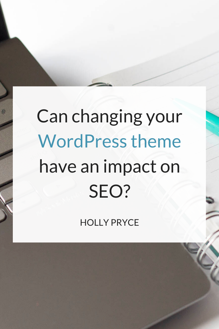 Can changing your WordPress theme have an impact on SEO? | HollyPryce.com