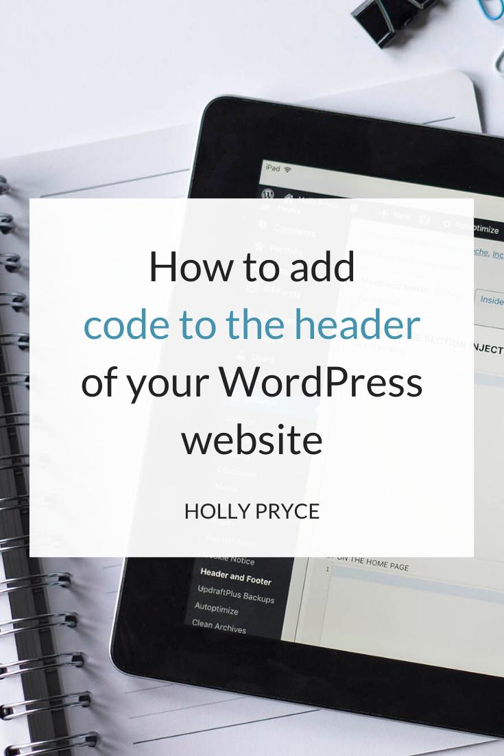 How to add code to the header of your WordPress website | HollyPryce.com