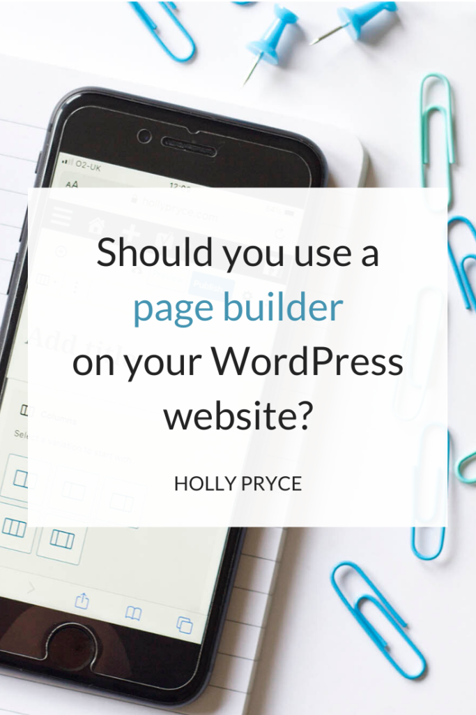 Should you use a page builder on your WordPress website? | HollyPryce.com