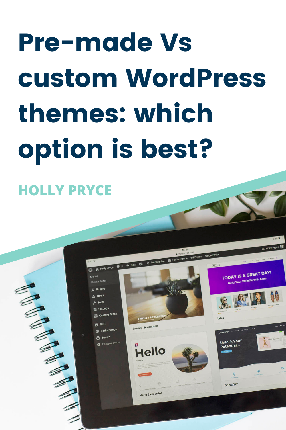 Pre-made Vs custom WordPress themes: which option is best?   hollypryce.com