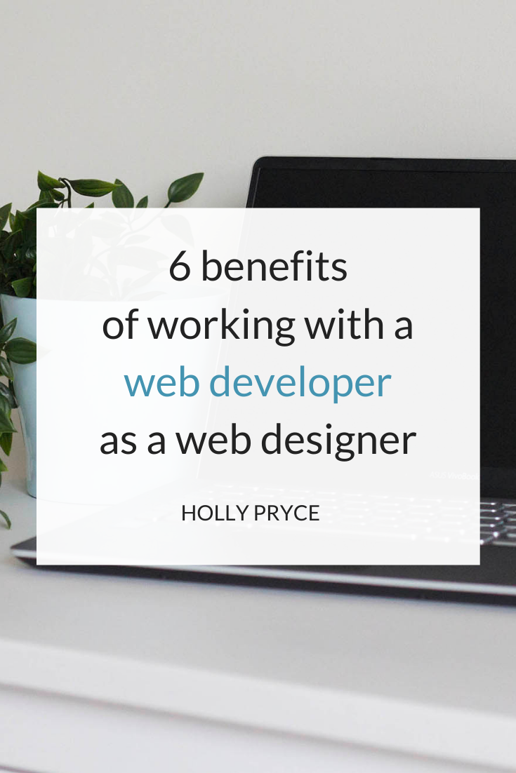 6 benefits of working with a web developer as a web designer | HollyPryce.com